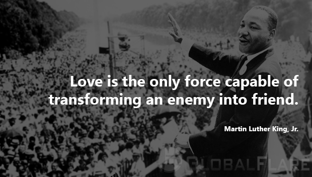 #7 Love Is The Only Force Capable Of Transforming An Enemy Into Friend. U2013 Martin  Luther King, Jr.